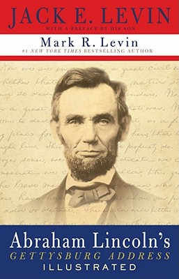 Abraham Lincoln's Gettysburg Address Illustrated - Levin, Jack E, and Levin, Mark R (Preface by)