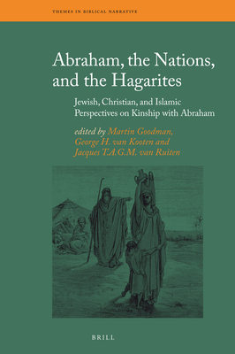 Abraham, the Nations, and the Hagarites: Jewish, Christian, and Islamic Perspectives on Kinship with Abraham - Goodman, Martin (Editor), and Kooten, George H. van (Editor), and Ruiten, J. T. A. G. M.van (Editor)