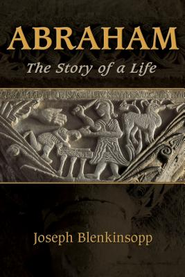 Abraham: The Story of a Life - Blenkinsopp, Joseph