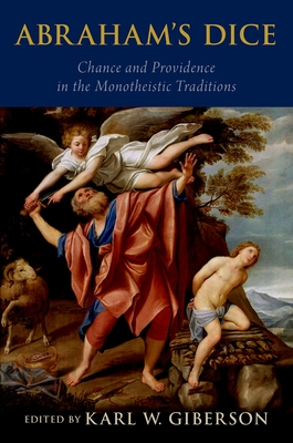 Abraham's Dice: Chance and Providence in the Monotheistic Traditions - Giberson, Karl W (Editor)