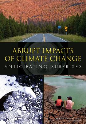Abrupt Impacts of Climate Change: Anticipating Surprises - Committee on Understanding and Monitoring Abrupt Climate Change and Its Impacts, and Board on Atmospheric Sciences & Climate...
