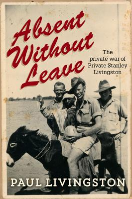 Absent without Leave: The Private War of Private Stanley Livingston - Livingston, Paul