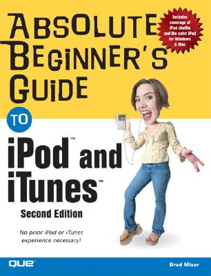 Absolute Beginner's Guide to iPod & iTunes - Miser, Brad