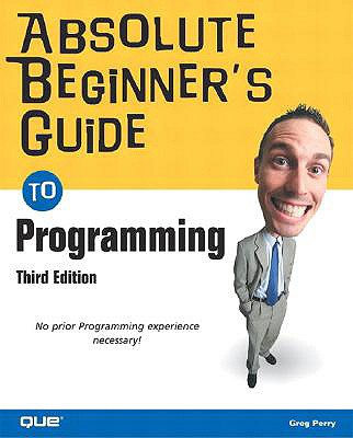 Absolute Beginner's Guide to Programming - Perry, Greg