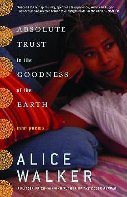 Absolute Trust in the Goodness of the Earth: New Poems - Walker, Alice