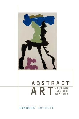 Abstract Art in the Late Twentieth Century - Colpitt, Frances (Editor), and Kuspit, Donald (Editor)