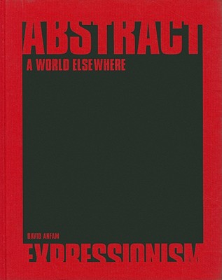 Abstract Expressionism: A World Elsewhere - Anfam, David, Mr. (Editor)