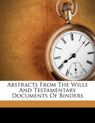 Abstracts from the Wills and Testamentary Documents of Binders - Gibson, Strickland