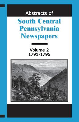 Abstracts of South Central Pennsylvania Newspapers, Volume 2, 1791-1795 - Reamy, Martha