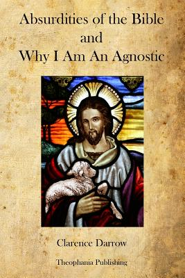 Absurdities of the Bible and Why I Am an Agnostic - Darrow, Clarence