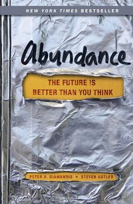 Abundance: The Future Is Better Than You Think - Diamandis, Peter H., and Kotler, Steven