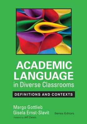Academic Language in Diverse Classrooms: Definitions and Contexts - Gottlieb, Margo H., and Ernst-Slavit, Gisela L.