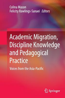 Academic Migration, Discipline Knowledge and Pedagogical Practice: Voices from the Asia-Pacific - Mason, Colina (Editor)