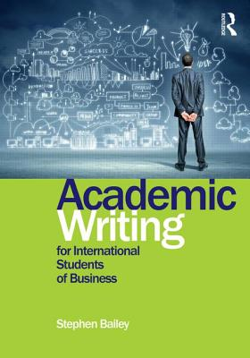 Academic Writing for International Students of Business - Bailey, Stephen