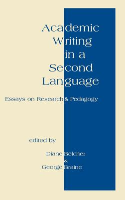 Academic Writing in a Second Language: Essays on Research and Pedagogy - Belcher, Diane Dewhurst, and Braine, George
