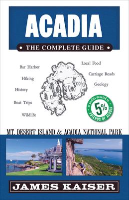 Acadia: The Complete Guide: Acadia National Park & Mount Desert Island - Kaiser, James