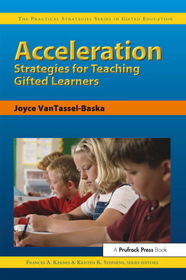 Acceleration Strategies for Teaching Gifted Learners - Karnes, Frances a (Editor), and VanTassel-Baska, Joyce, Ed, and Stephens, Kristen, PH.D. (Editor)