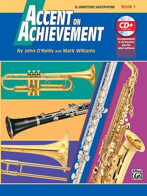 Accent on Achievement, Bk 1: E-Flat Baritone Saxophone, Book & CD - O'Reilly, John, Professor, and Williams, Mark, LL.