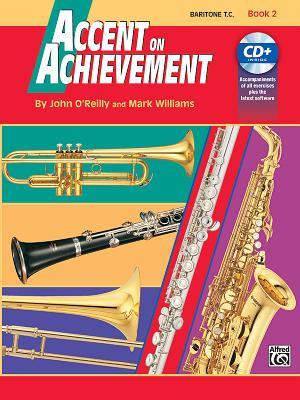 Accent on Achievement, Bk 2: Baritone T.C., Book & CD - O'Reilly, John, Professor, and Williams, Mark, LL.