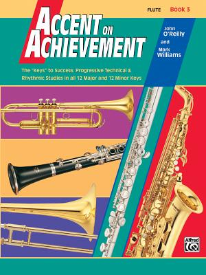 Accent on Achievement, Bk 3: Flute - O'Reilly, John, Professor, and Williams, Mark, LL.