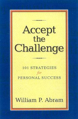 Accept the Challenge: 101 Strategies for Personal Success - Abram, William P