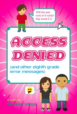 Access Denied: (And Other Eighth Grade Error Messages) - Vega, Denise