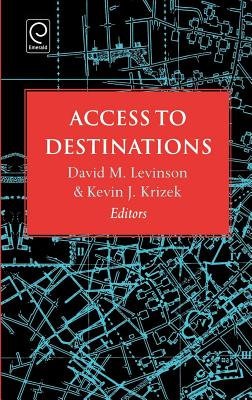 Access to Destinations - Levinson, David (Editor), and Krizek, Kevin J (Editor), and Levinson, Arnold Ed (Editor)