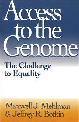 Access to the Genome: The Challenge to Equality - Mehlman, Maxwell J, Dr., J.D., and Botkin, Jeffrey R, M.D., M.P.H.