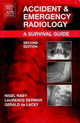 Accident and Emergency Radiology - Raby, Nigel, and Berman, Laurence, MB, Bs, Frcp, and de Lacey, Gerald, Ma