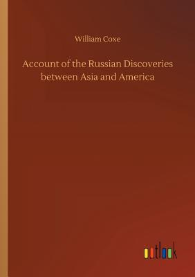 Account of the Russian Discoveries Between Asia and America - Coxe, William