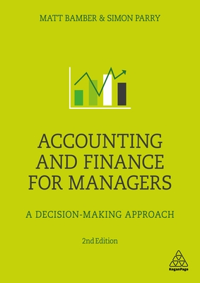 Accounting and Finance for Managers: A Decision-Making Approach - Bamber, Matt, and Parry, Simon