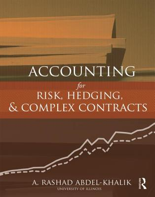 Accounting for Risk, Hedging and Complex Contracts - Abdel-Khalik, A. Rashad