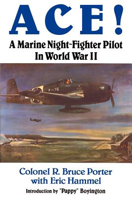 Ace!: A Marine Night-Fighter Pilot in World War II - Porter, R Bruce, Col., and Hammel, Eric M