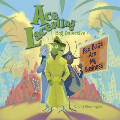 Ace Lacewing: Bad Bugs are My Business - Biedrzycki, David
