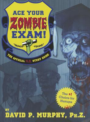 Ace Your Zombie Exam!: The Official Ph.Z. Study Guide - Murphy, David