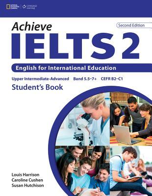 Achieve Ielts 2: English for International Education - Harrison, Louis, and Cushen, Caroline, and Hutchinson, Susan