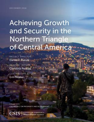 Achieving Growth and Security in the Northern Triangle of Central America - Perkins, Christina, and Nealer, Erin