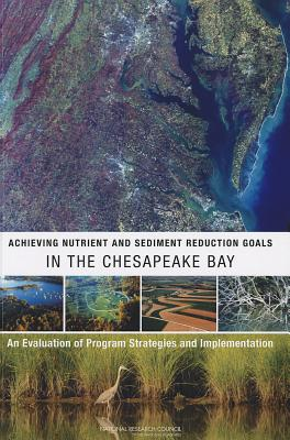 Achieving Nutrient and Sediment Reduction Goals in the Chesapeake Bay: An Evaluation of Program Strategies and Implementation - National Research Council, and Division on Earth and Life Studies, and Water Science and Technology Board