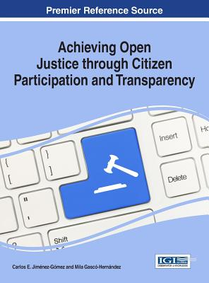 Achieving Open Justice through Citizen Participation and Transparency - Jimenez, Carlos E. (Editor), and Gasco, Mila (Editor)