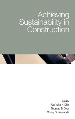 Achieving Sustainability in Construction - Dhir, Ravindra K (Editor), and Dyer, Thomas D (Editor), and Newlands, Moray D (Editor)