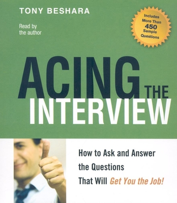 Acing the Interview: How to Ask and Answer the Questions That Will Get You the Job! - Beshara, Tony (Read by)