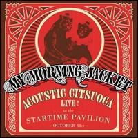 Acoustic Citsuoca: Live at the Startime Pavilion - My Morning Jacket