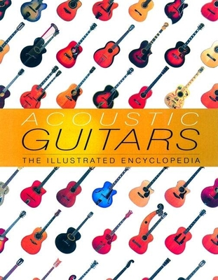 Acoustic Guitars: The Illustrated Encyclopedia - Hunter, Dave