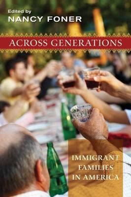 Across Generations: Immigrant Families in America - Foner, Nancy (Editor)