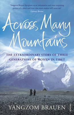 Across Many Mountains: The Extraordinary Story of Three Generations of Women in Tibet - Brauen, Yangzom