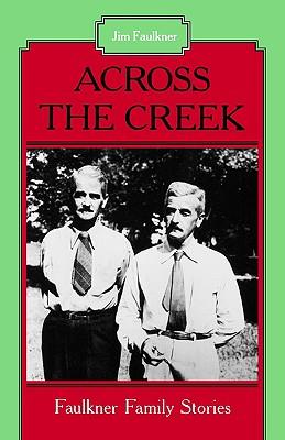 Across the Creek: Faulkner Family Stories - Faulkner, Jim, and Watkins, Floyd C (Foreword by)