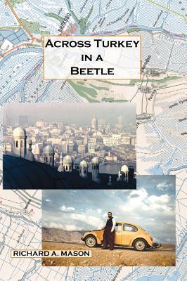 Across Turkey in a Beetle - Mason, Richard A