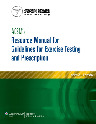 Acsm's Resource Manual for Guidelines for Exercise Testing and Prescription - American College of Sports Medicine