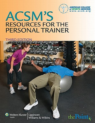ACSM's Resources for the Personal Trainer - Thompson, Walter R (Editor), and Bushman, Barbara A (Editor), and Desch, Julie (Editor)