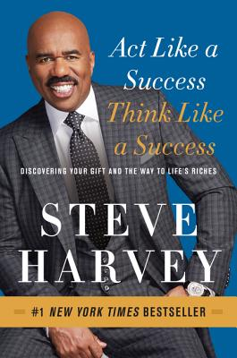 Act Like a Success, Think Like a Success: Discovering Your Gift and the Way to Life's Riches - Harvey, Steve